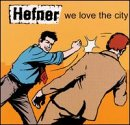 Hefner We Love The City