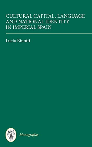 Cultural Capital, Language and National Identity in Imperial Spain (Monografías A)