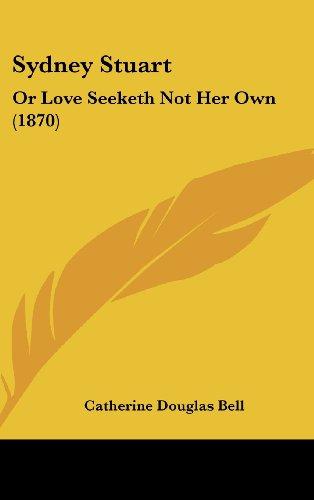 Sydney Stuart: Or Love Seeketh Not Her Own (1870)