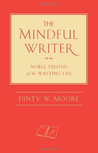 the-mindful-writer-noble-truths-of-the-writing-life-by-dinty-w-moore-10-apr-2012-hardcover