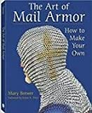 Mary Brewer Art of Mail Armor: How to Make Your Own