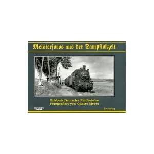 Meisterfotos aus der Dampflokzeit, Bd.1, Erlebnis Deutsche Reichsbahn [Gebundene Ausgabe]