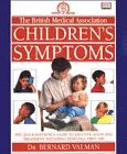 Children's Symptoms.British Medical Association. Dr Bernard Valman