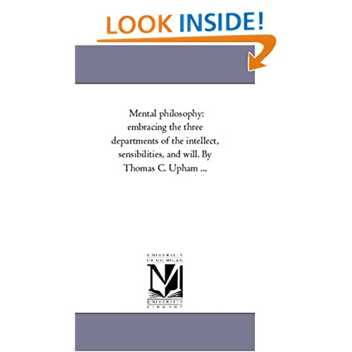 Mental philosophy: embracing the three departments of the intellect, sensibilities, and will. Thomas C. Upham ...: Vol. 2