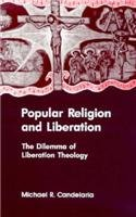 Popular Religion and Liberation: The Dilemma of Liberation Theology (S U N Y Series in Religion, Culture, and Society)