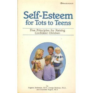 Self-Esteem for Tots to Teens: Five Principles for Raising Confident Children