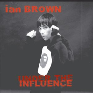 Under The Influence: Ian Brown