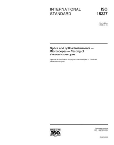 Iso 15227:2000, Optics And Optical Instruments -- Microscopes -- Testing Of Stereomicroscopes