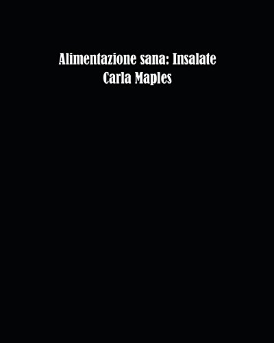 Alimentazione sana: Insalate (Italian Edition) by Carla Maples