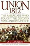 Union 1812: The Americans Who Fought the Second War of Independence (0743226186) by A.J. Langguth