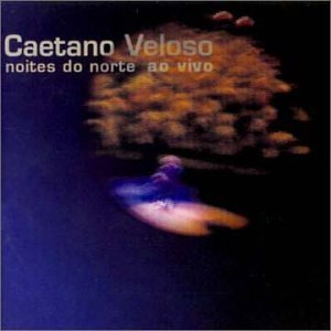 Caetano Veloso - Noites Do Norte Ao Vivo - Zortam Music