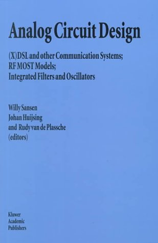 Analog Circuit Design: (X)DSL and other Communication Systems; RF MOST models; Integrated Filters and Oscillators