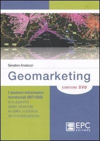 Geomarketing. I sistemi informativi territoriali (SIT-GIS) a supporto delle aziende e della pubblica amministrazione. Con DVD