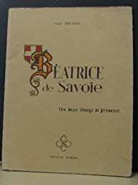 Béatrice de savoie un beau visage de provence par Paul Ricard