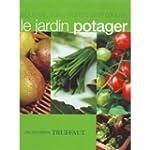 Le jardin potager : Encyclop�die Truf...