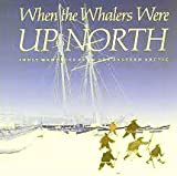 img - for When Whalers Were Up North Inuit Memories from the Eastern Acrtic book / textbook / text book
