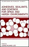 img - for Adhesives, Sealants, and Coatings for Space and Harsh Environments (Polymer Science and Technology) (Vol 37) book / textbook / text book