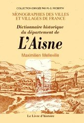 LA CHAPELLE MONTHODON ET ENVIRONS - Dictionnaire historique du d&eacute;partement de l'Aisne, tome 1 : A-K
