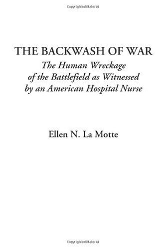 The Backwash of War (The Human Wreckage of the Battlefield as Witnessed by an American Hospital Nurse)