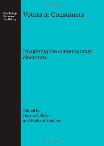Voters or Consumers: Imagining the contemporary electorate PDF