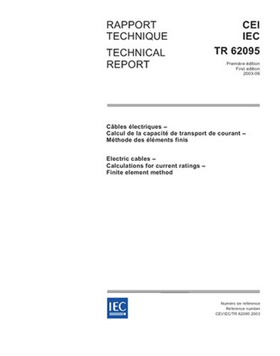 Iec/Tr 62095 Ed. 1.0 B:2003, Electric Cables - Calculations For Current Ratings - Finite Element Method