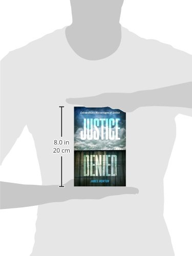 Justice Denied: Extraordinary miscarriages of justice