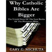 Why Catholic Bibles Are Bigger: The Untold Story of the Lost Books of the Protestant Bible
