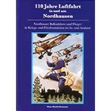 110 Jahre Luftfahrt in und um Nordhausen: Nordhäuser Ballonfahrer und Flieger in Kriegs- und Friedensmission in...