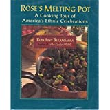 Rose's Melting Pot: A Cooking Tour of America's Ethnic Celebrations ~ Rose Levy Beranbaum