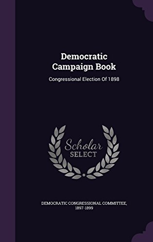 Democratic Campaign Book: Congressional Election Of 1898