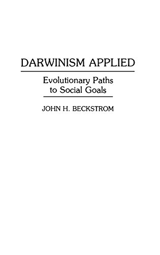 Darwinism Applied: Evolutionary Paths to Social Goals (Human Evolution, Behavior, and Intelligence)