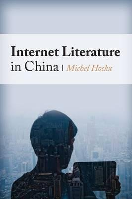 By Michel Hockx ( Author ) [ Internet Literature in China Global Chinese Culture By Feb-2015 Hardcover