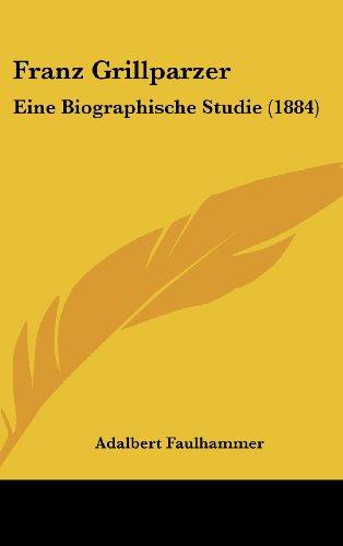 Franz Grillparzer: Eine Biographische Studie (1884)