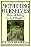 img - for Mothering Ourselves: Help and Healing for Adult Daughters by Bassoff, Evelyn S. (1992) Mass Market Paperback book / textbook / text book