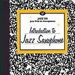 Jazz 101: Introduction to Jazz Saxophone by Al Cohn, Scott Hamilton, Phil Woods, Stan Getz and Frank Wess
