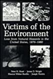 img - for Victims of the Environment: Loss from Natural Hazards in the United States, 1970-1980 by Wright James Rossi Peter H. Pereira Joseph A. Weber-Burdin Eleanor (1983-11-01) Hardcover book / textbook / text book