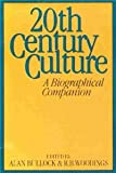 Twentieth Century Culture: A Biographical Companion (0060152486) by Bullock, Alan
