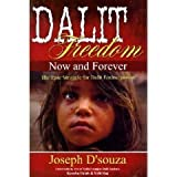 Dalit Freedom Now and Forever: The Epic Struggle for Dalit Emancipation