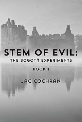 stem-of-evil-the-bogota-experiments-by-author-jac-cochran-published-on-april-2014
