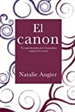 El canon/ The Canon: Un viaje alucinante por el maravilloso mundo de la ciencia/ A Whirligig Tour Of The Beautiful Basics Of Science (Spanish Edition) (8449320968) by Angier, Natalie