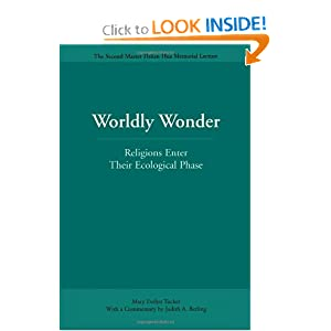 Worldly Wonder: Religions Enter Their Ecological Phase (Master Hsuan Hua Memorial Lecture) Mary Evelyn Tucker and Judith Berling