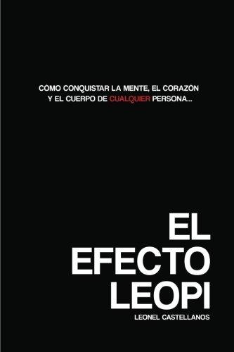 El Efecto Leopi: Cómo ganarse el corazón, la mente y el cuerpo de cualquier persona (Spanish Edition)
