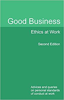 Good Business Ethics At Work: Advices And Queries On Personal Standards Of Conduct At Work