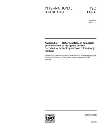 Iso 14966:2002, Ambient Air - Determination Of Numerical Concentration Of Inorganic Fibrous Particles - Scanning Electron Microscopy Method