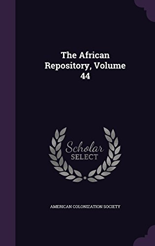 The African Repository, Volume 44