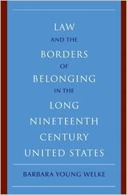 Law and the Borders of Belonging in the Long Nineteenth Century United States (New Histories of American Law)