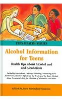 Alcohol Information For Teens: Health Tips About Alcohol And Alcoholism, Including Facts About Underage Drinking, Preventing Teen Alcohol Use, Alcohol's ... On The Brain And The (Teen Health Series)