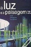 img - for A LUZ E A PAISAGEM: CRIAR PAISAGENS NOCTURNAS book / textbook / text book
