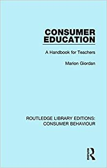 Routledge Library Editions: Consumer Behaviour: Consumer Education (RLE Consumer Behaviour): A Handbook For Teachers