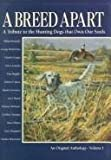 img - for A Breed Apart: A Tribute to the Hunting Dogs That Own Our Souls: An Original Anthology - Volume I book / textbook / text book